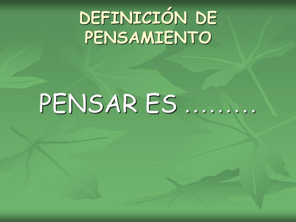 DEFINICIÓN DE PENSAMIENTO