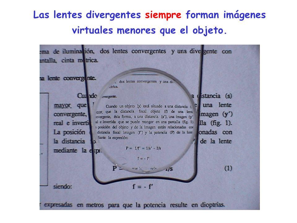 Las lentes divergentes siempre forman imágenes virtuales menores que el objeto.