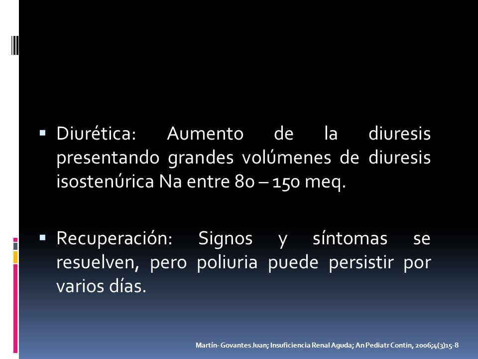Diurética: Aumento de la diuresis presentando grandes volúmenes de diuresis isostenúrica Na entre 80 – 150 meq.