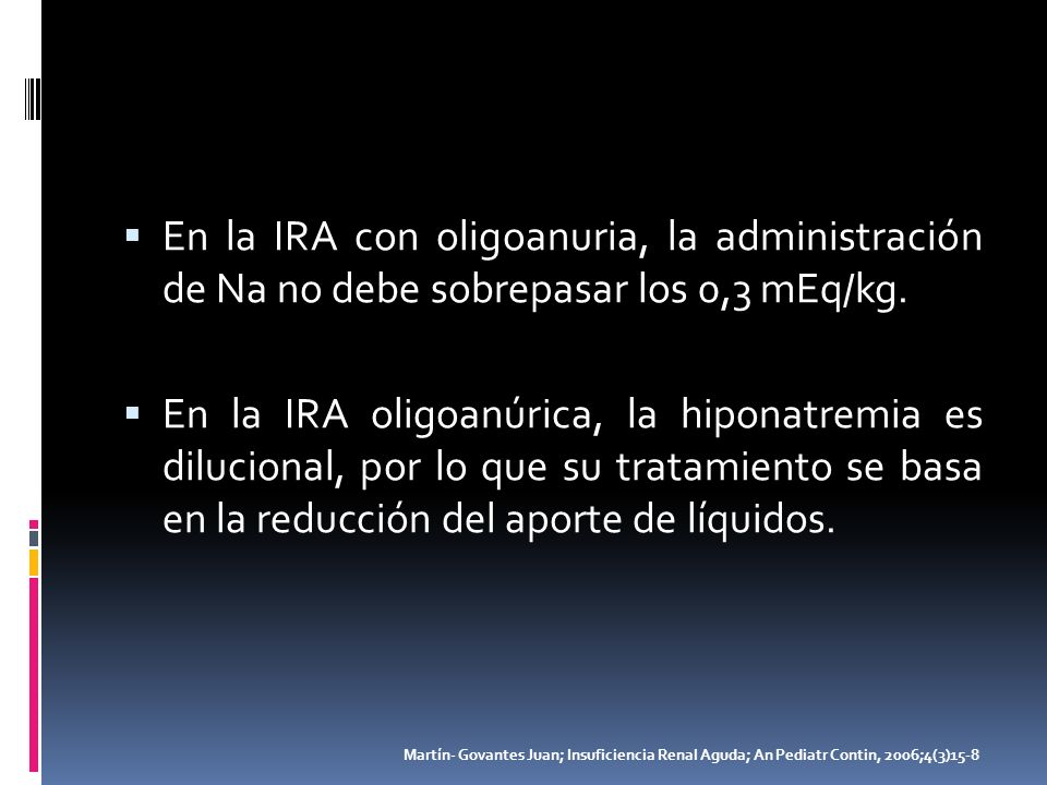 En la IRA con oligoanuria, la administración de Na no debe sobrepasar los 0,3 mEq/kg.