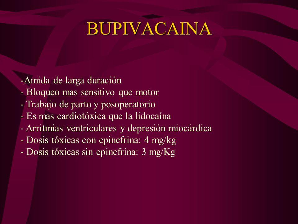 BUPIVACAINA Amida de larga duración Bloqueo mas sensitivo que motor