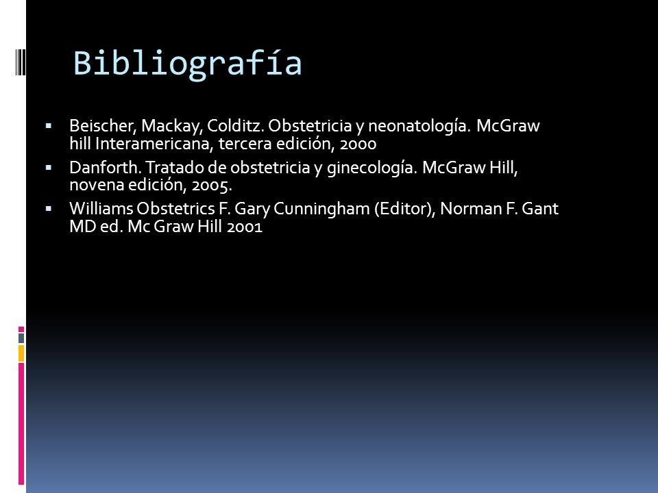 Bibliografía Beischer, Mackay, Colditz. Obstetricia y neonatología. McGraw hill Interamericana, tercera edición, 2000.