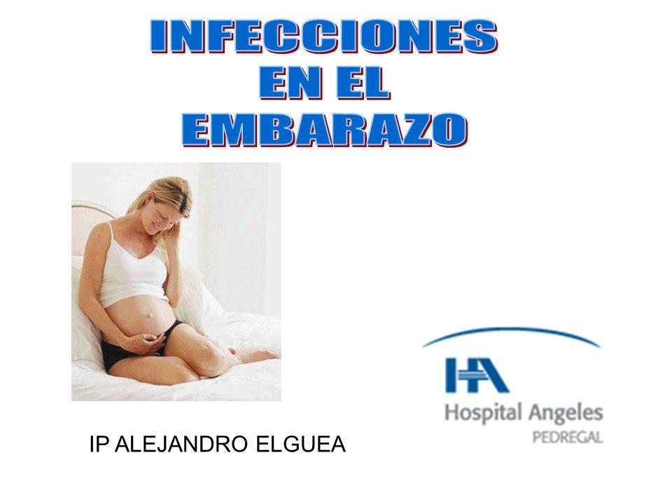 INFECCIONES EN EL EMBARAZO IP ALEJANDRO ELGUEA