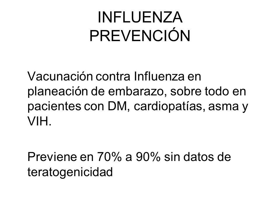 INFLUENZA PREVENCIÓN Vacunación contra Influenza en planeación de embarazo, sobre todo en pacientes con DM, cardiopatías, asma y VIH.