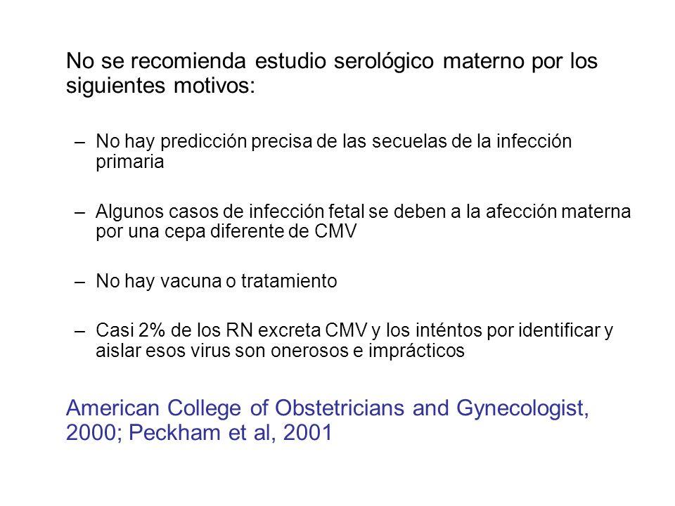 No se recomienda estudio serológico materno por los siguientes motivos: