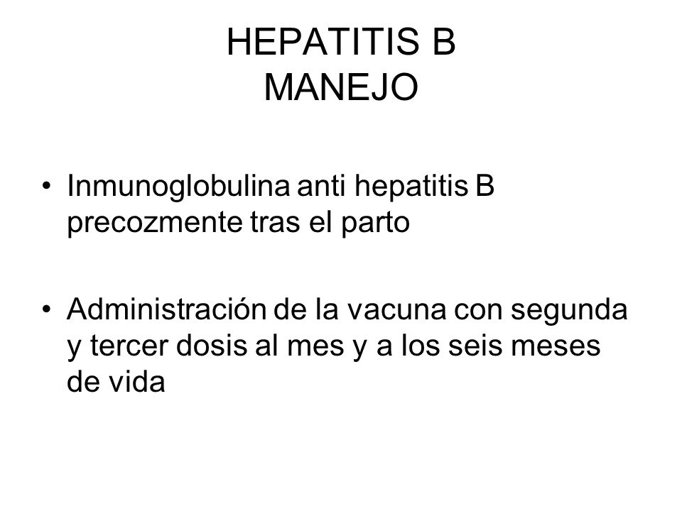 HEPATITIS B MANEJO Inmunoglobulina anti hepatitis B precozmente tras el parto.