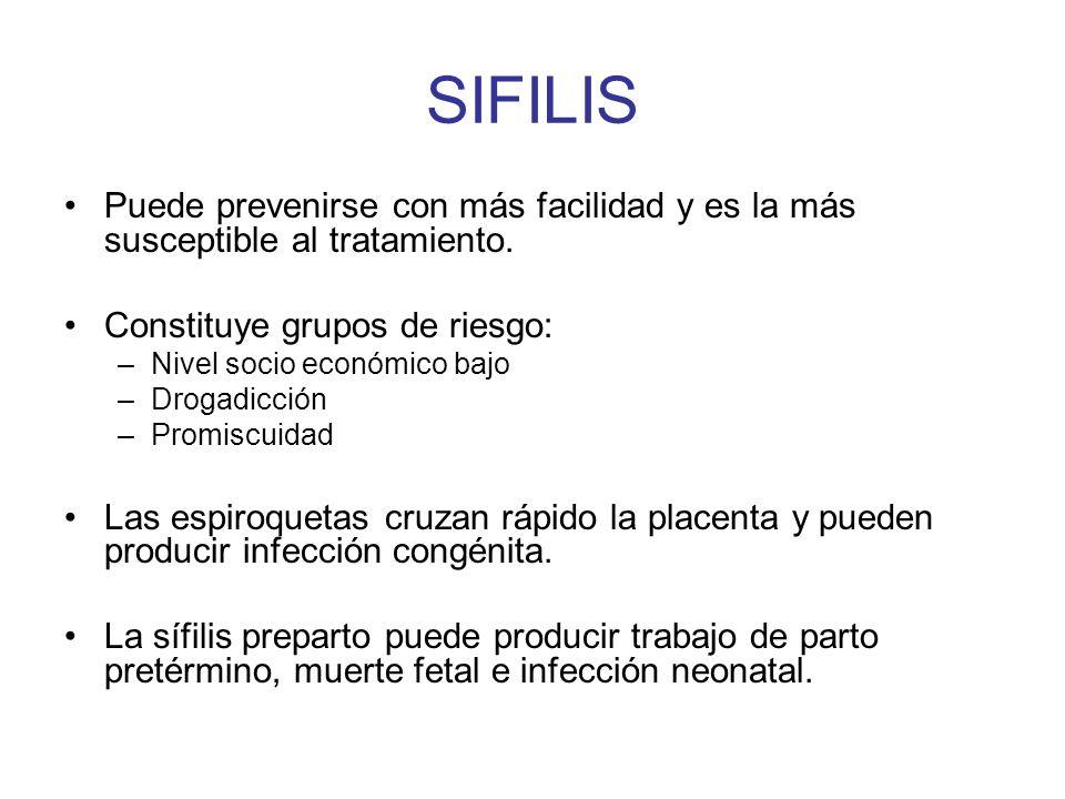 SIFILISPuede prevenirse con más facilidad y es la más susceptible al tratamiento. Constituye grupos de riesgo: