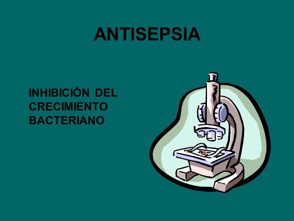 ANTISEPSIA INHIBICIÓN DEL CRECIMIENTO BACTERIANO