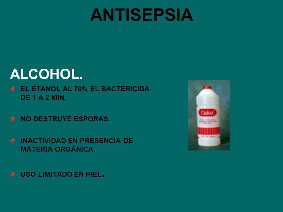 ANTISEPSIA ALCOHOL. EL ETANOL AL 70% EL BACTERICIDA DE 1 A 2 MIN.