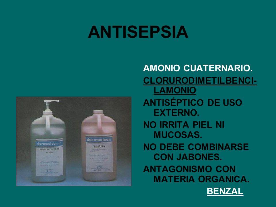ANTISEPSIA AMONIO CUATERNARIO. CLORURODIMETILBENCI- LAMONIO