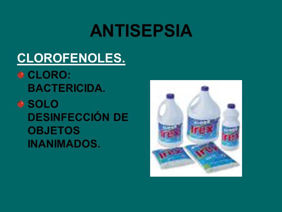 ANTISEPSIA CLOROFENOLES. CLORO: BACTERICIDA.