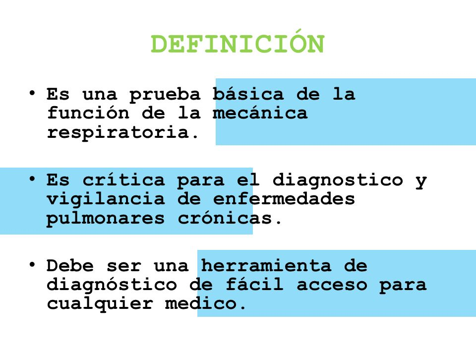 DEFINICIÓN Es una prueba básica de la función de la mecánica respiratoria.