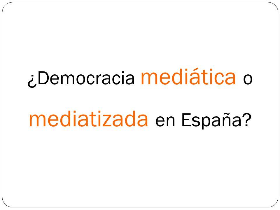 ¿Democracia mediática o mediatizada en España
