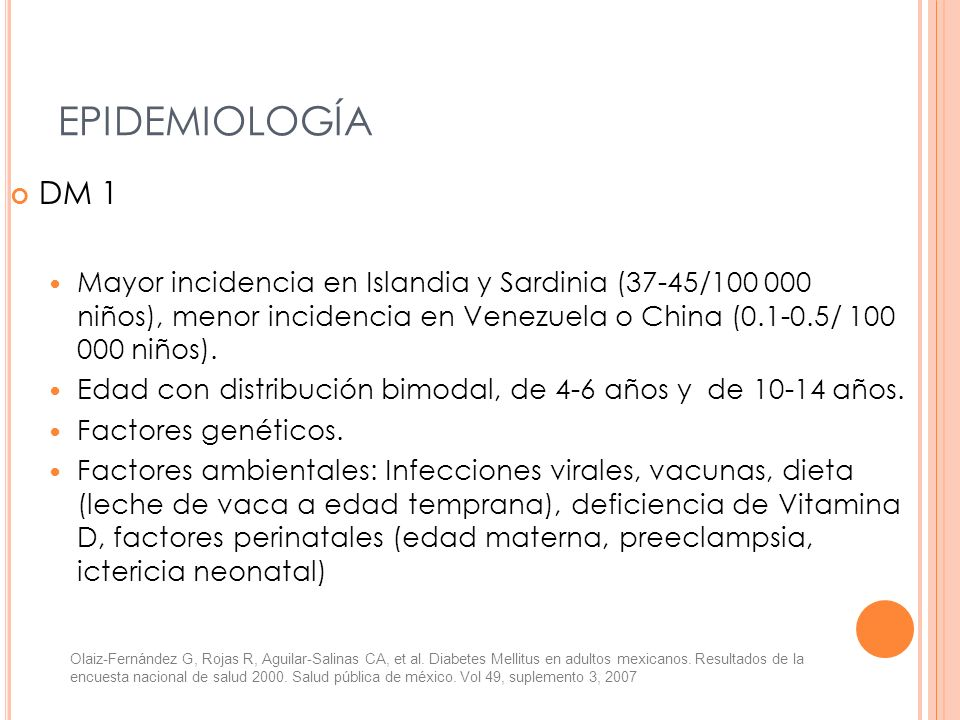 EPIDEMIOLOGÍADM 1. Mayor incidencia en Islandia y Sardinia (37-45/100 000 niños), menor incidencia en Venezuela o China (0.1-0.5/ 100 000 niños).
