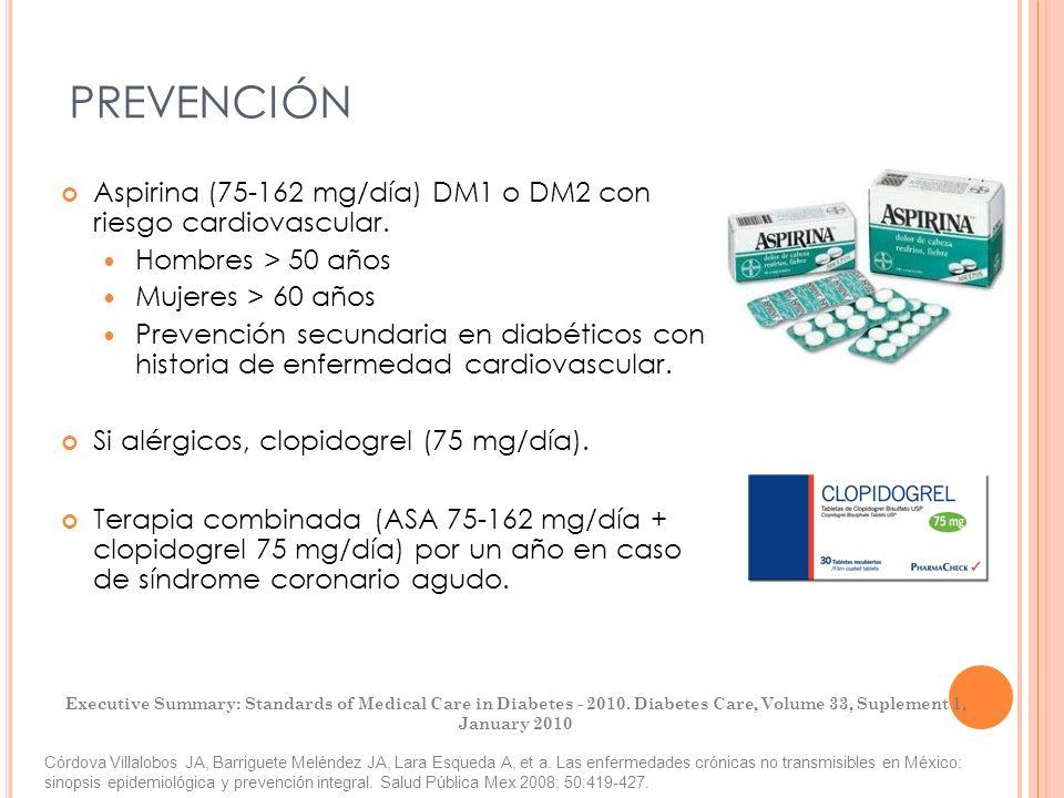 PREVENCIÓNAspirina (75-162 mg/día) DM1 o DM2 con riesgo cardiovascular. Hombres > 50 años. Mujeres > 60 años.