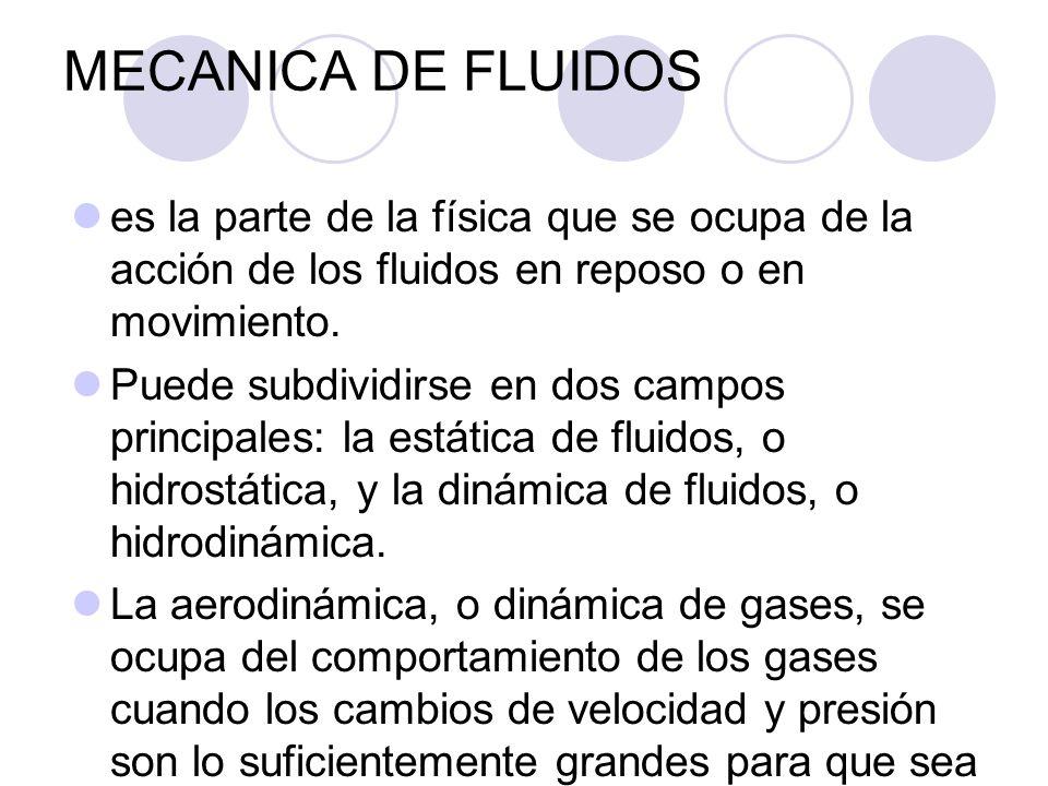 MECANICA DE FLUIDOS es la parte de la física que se ocupa de la acción de los fluidos en reposo o en movimiento.