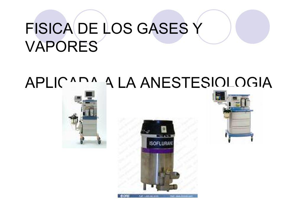FISICA DE LOS GASES Y VAPORES APLICADA A LA ANESTESIOLOGIA