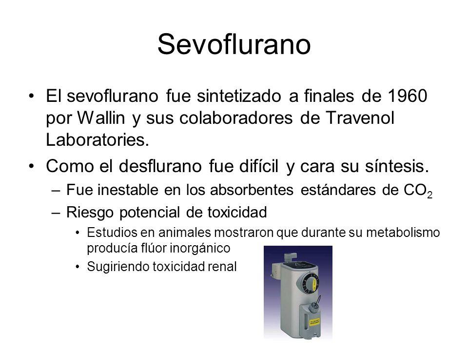 Sevoflurano El sevoflurano fue sintetizado a finales de 1960 por Wallin y sus colaboradores de Travenol Laboratories.