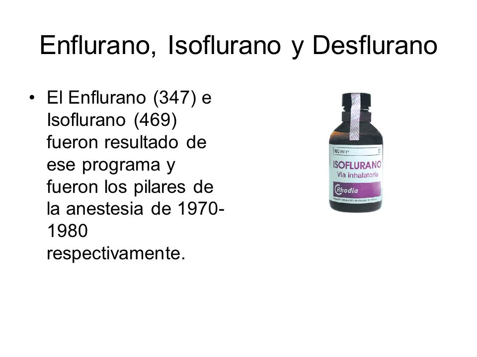 Enflurano, Isoflurano y Desflurano