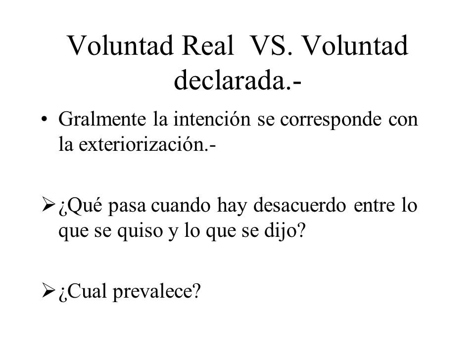 Voluntad Real VS. Voluntad declarada.-
