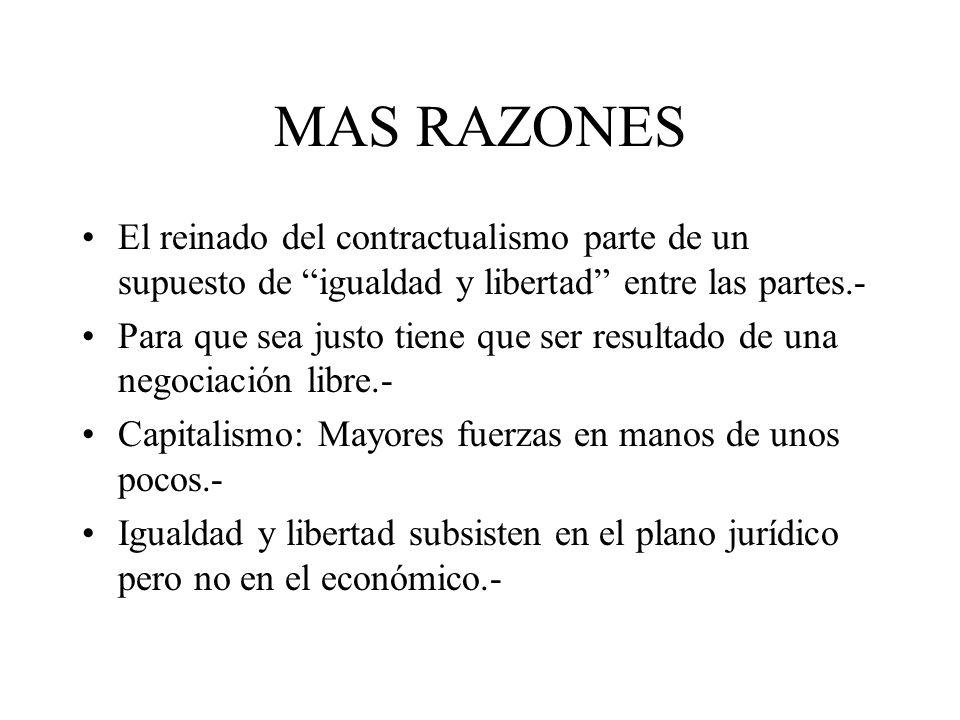 MAS RAZONESEl reinado del contractualismo parte de un supuesto de igualdad y libertad entre las partes.-