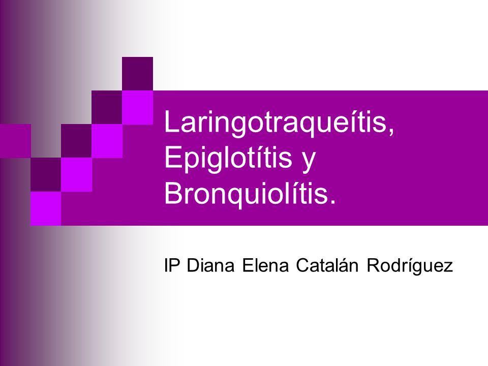 Laringotraqueítis, Epiglotítis y Bronquiolítis.