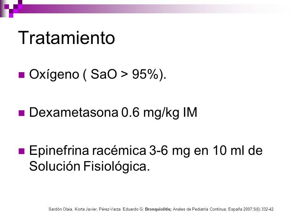 Tratamiento Oxígeno ( SaO > 95%). Dexametasona 0.6 mg/kg IM