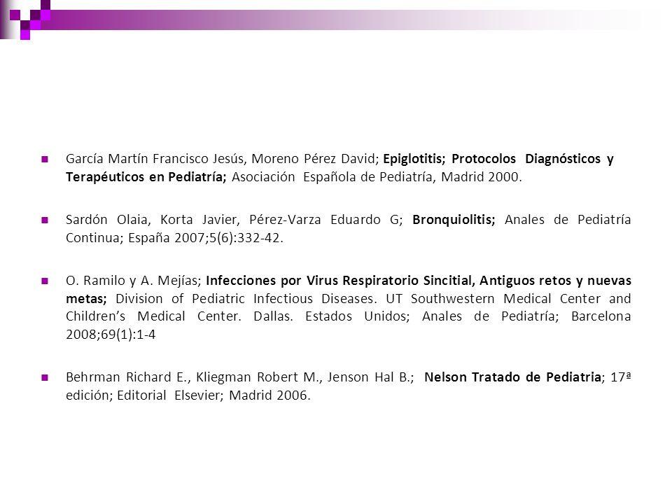 García Martín Francisco Jesús, Moreno Pérez David; Epiglotitis; Protocolos Diagnósticos y Terapéuticos en Pediatría; Asociación Española de Pediatría, Madrid 2000.