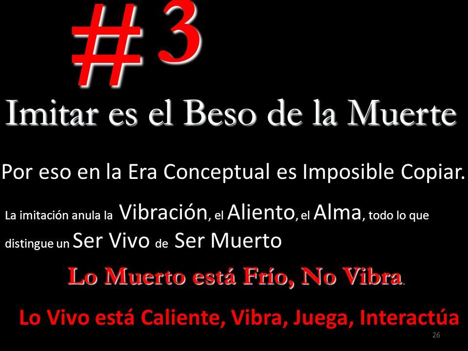 # 3 Imitar es el Beso de la Muerte Lo Muerto está Frío, No Vibra.