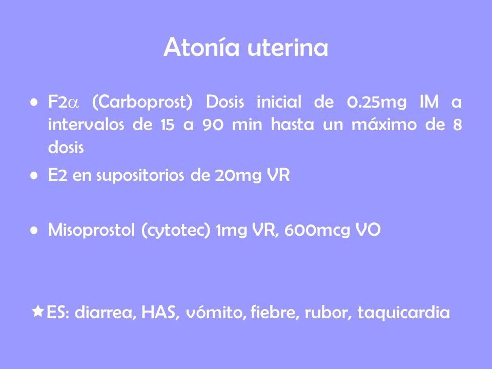Atonía uterina F2 (Carboprost) Dosis inicial de 0.25mg IM a intervalos de 15 a 90 min hasta un máximo de 8 dosis.