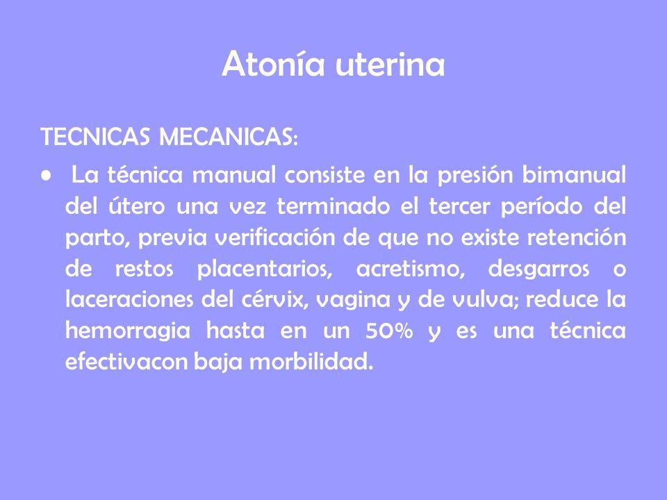 Atonía uterina TECNICAS MECANICAS: