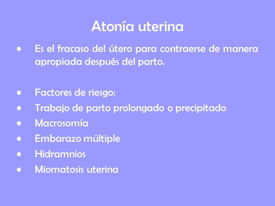 Atonía uterina Es el fracaso del útero para contraerse de manera apropiada después del parto. Factores de riesgo:
