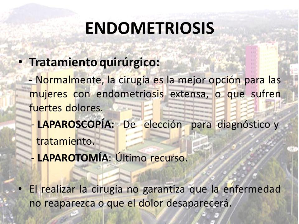 ENDOMETRIOSIS Tratamiento quirúrgico: