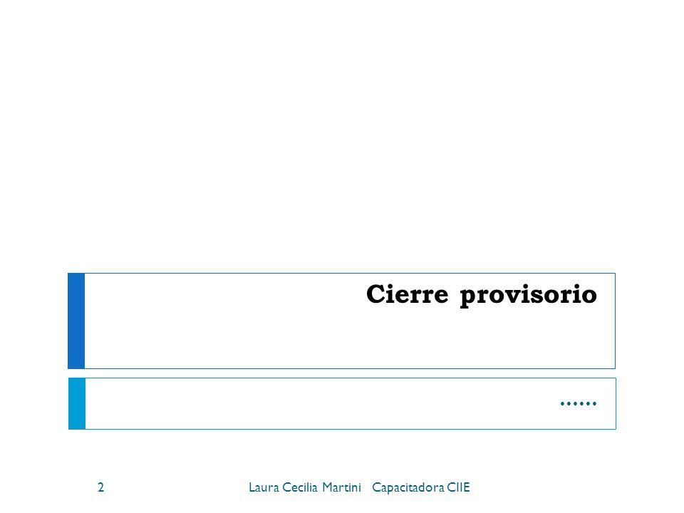 Cierre provisorio …… Laura Cecilia Martini Capacitadora CIIE