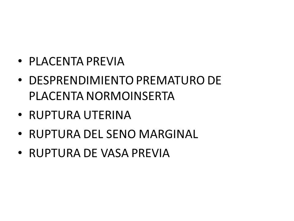 PLACENTA PREVIA DESPRENDIMIENTO PREMATURO DE PLACENTA NORMOINSERTA. RUPTURA UTERINA. RUPTURA DEL SENO MARGINAL.