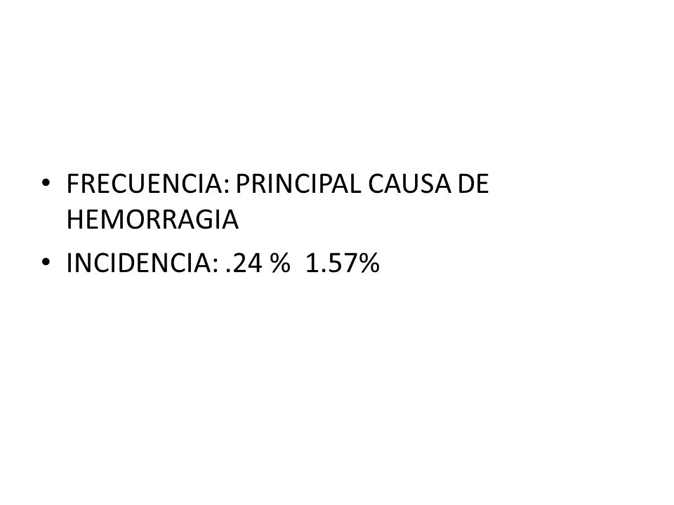 FRECUENCIA: PRINCIPAL CAUSA DE HEMORRAGIA