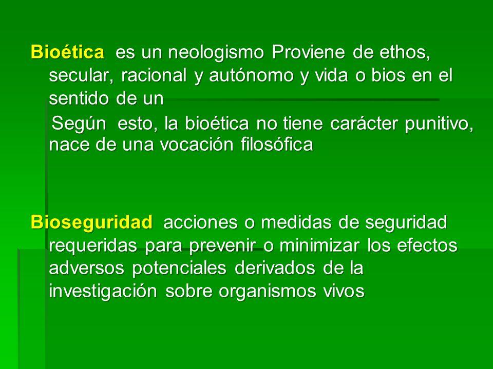 Bioética es un neologismo Proviene de ethos, secular, racional y autónomo y vida o bios en el sentido de un