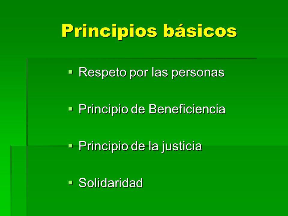 Principios básicos Respeto por las personas Principio de Beneficiencia