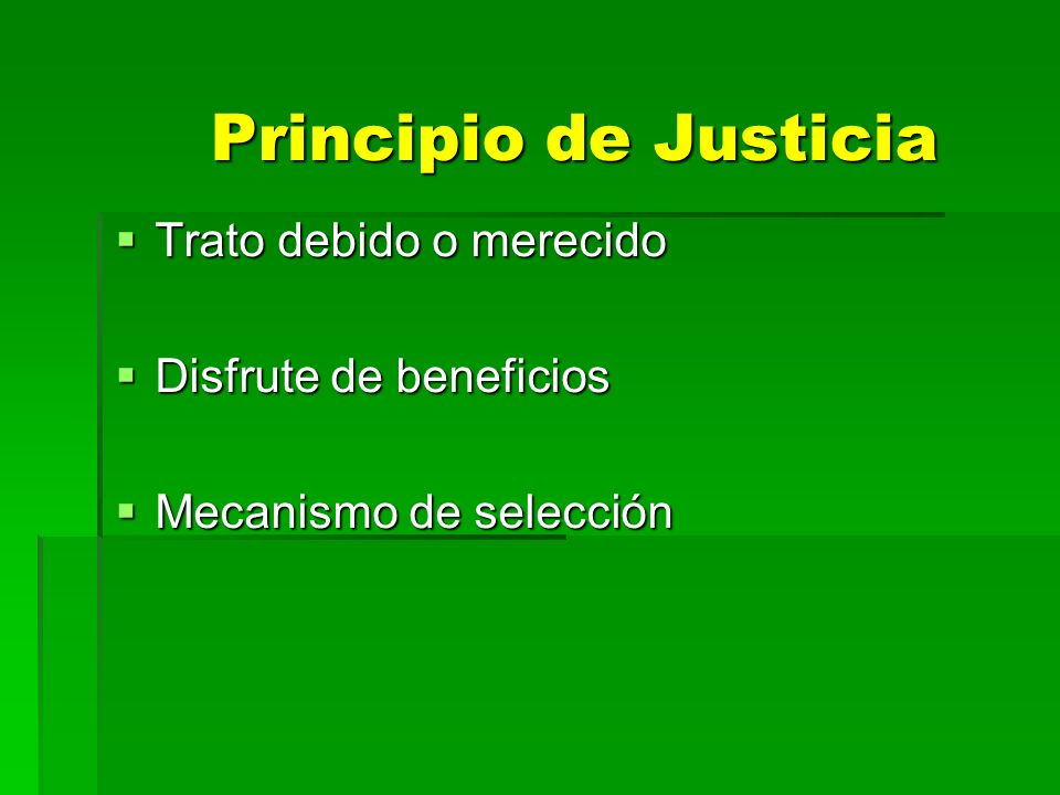 Principio de Justicia Trato debido o merecido Disfrute de beneficios