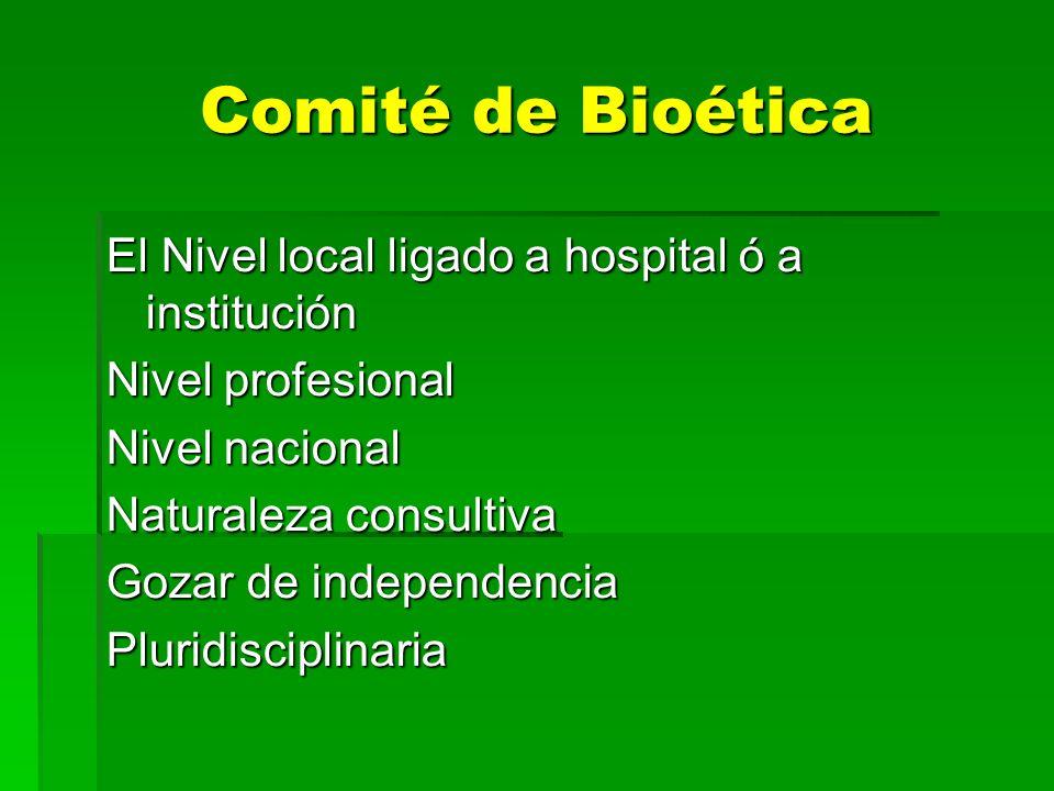 Comité de Bioética El Nivel local ligado a hospital ó a institución