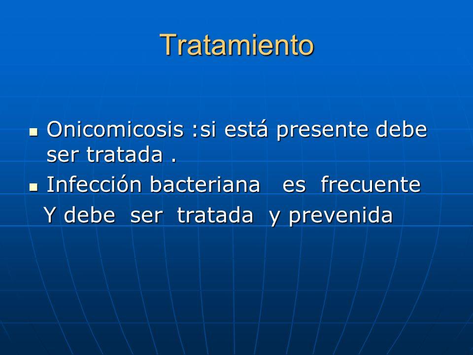 Tratamiento Onicomicosis :si está presente debe ser tratada .