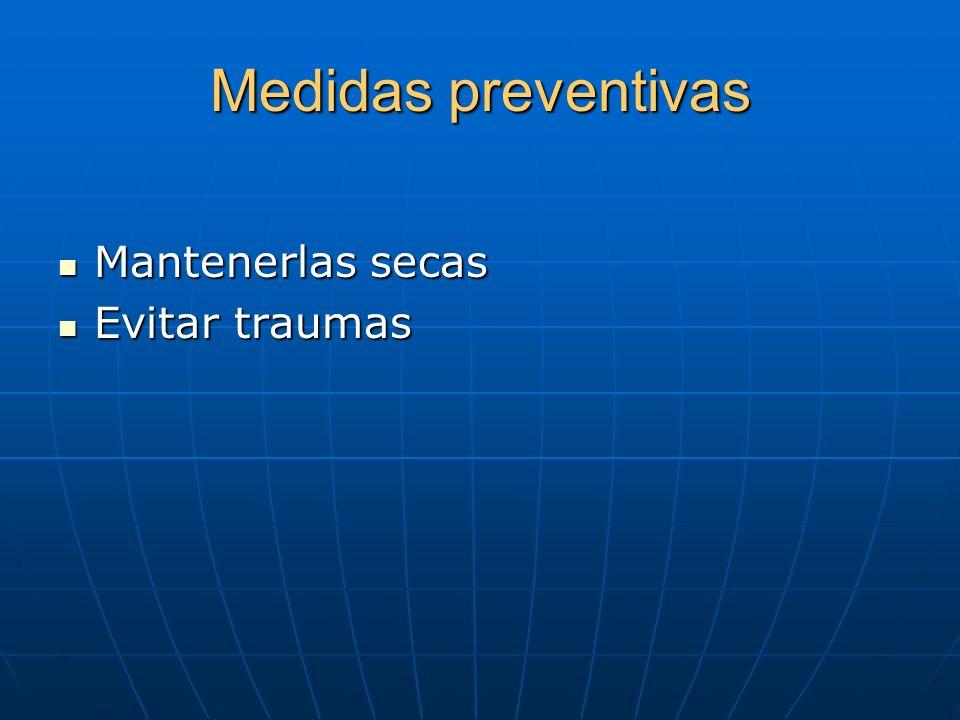 Medidas preventivas Mantenerlas secas Evitar traumas