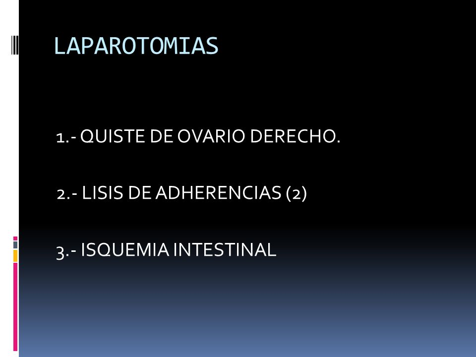 LAPAROTOMIAS 1.- QUISTE DE OVARIO DERECHO.