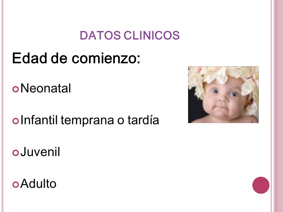 Edad de comienzo: Neonatal Infantil temprana o tardía Juvenil Adulto