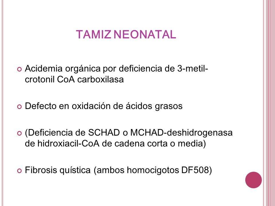 TAMIZ NEONATALAcidemia orgánica por deficiencia de 3-metil-crotonil CoA carboxilasa. Defecto en oxidación de ácidos grasos.