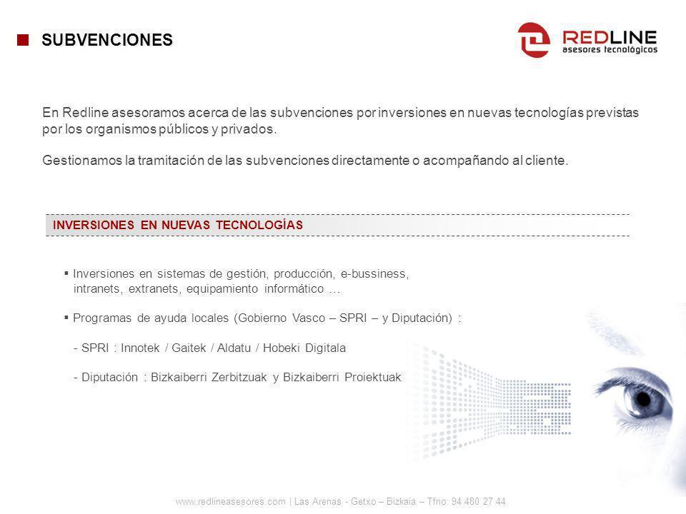 SUBVENCIONES En Redline asesoramos acerca de las subvenciones por inversiones en nuevas tecnologías previstas por los organismos públicos y privados.
