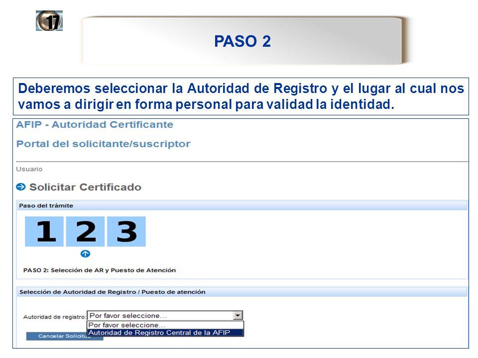 17PASO 2. Deberemos seleccionar la Autoridad de Registro y el lugar al cual nos vamos a dirigir en forma personal para validad la identidad.