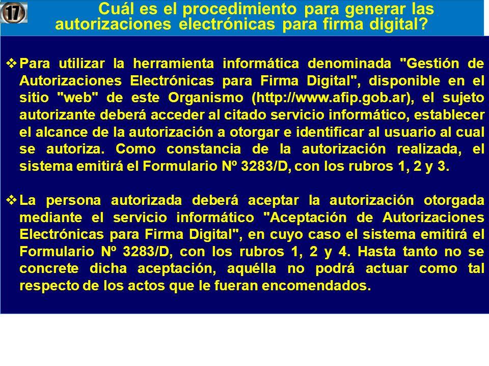Para utilizar la herramienta informática denominada Gestión de Autorizaciones Electrónicas para Firma Digital , disponible en el sitio web de este Organismo (http://www.afip.gob.ar), el sujeto autorizante deberá acceder al citado servicio informático, establecer el alcance de la autorización a otorgar e identificar al usuario al cual se autoriza. Como constancia de la autorización realizada, el sistema emitirá el Formulario Nº 3283/D, con los rubros 1, 2 y 3.
