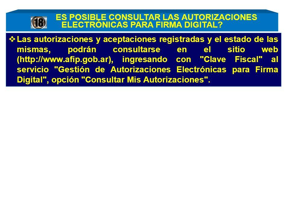 Las autorizaciones y aceptaciones registradas y el estado de las mismas, podrán consultarse en el sitio web (http://www.afip.gob.ar), ingresando con Clave Fiscal al servicio Gestión de Autorizaciones Electrónicas para Firma Digital , opción Consultar Mis Autorizaciones .