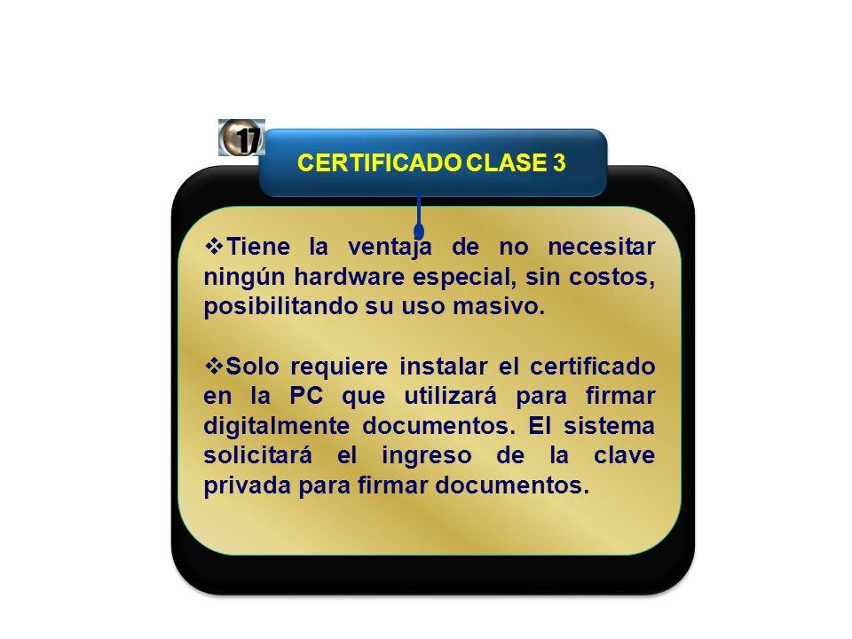17CERTIFICADO CLASE 3. Tiene la ventaja de no necesitar ningún hardware especial, sin costos, posibilitando su uso masivo.